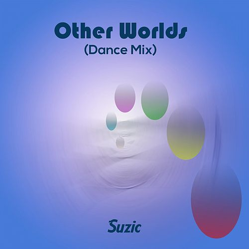 Other Worlds (Dance Mix) by Suzic