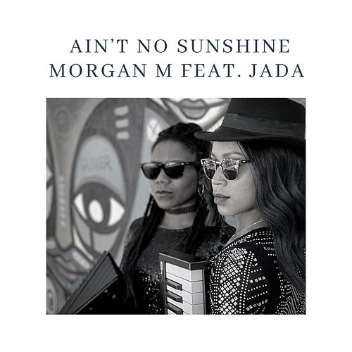 Ain't No Sunshine (feat. Jada) de Morgan M