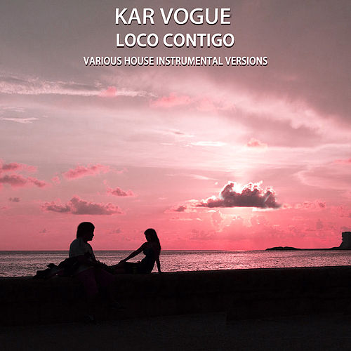 Loco Contigo (Various House Instrumental Versions) von Kar Vogue