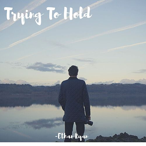Trying to Hold by Ethan Ryan