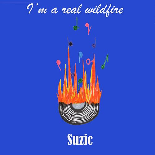 I'm a Real Wildfire by Suzic