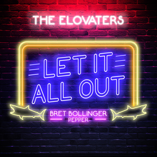 Let It All Out (feat. Bret Bollinger & Pepper) by The Elovaters