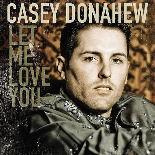 Let Me Love You - Single by Casey Donahew Band