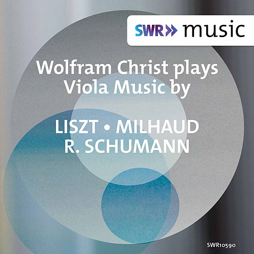 Liszt, Milhaud & Schumann: Viola Works de Wolfram Christ