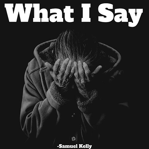 What I Say de Samuel Kelly