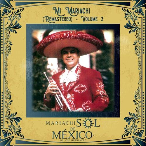 Mi Mariachi (Remastered), Vol. 2 van Mariachi Sol De Mexico De Jose Hernández