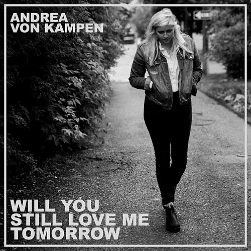 Will You Still Love Me Tomorrow by Andrea von Kampen