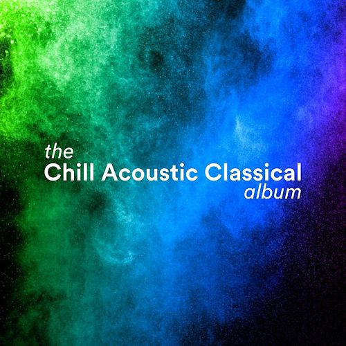 The Chill Acoustic Classical Album de Various Artists