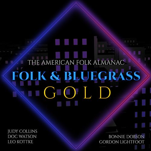 The American Folk Almanac: Folk & Bluegrass Gold by Judy Collins, Bonnie Dobson, Gordon Lightfoot, Leo Kottke, Doc Watson