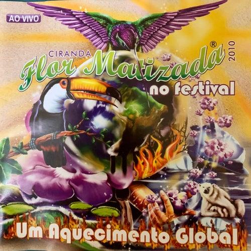 Ciranda Flor Matizada no Festival: Um Aquecimento Global (Ao Vivo) de Ciranda Flor Matizada
