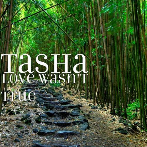 Love Wasn't True de Tasha