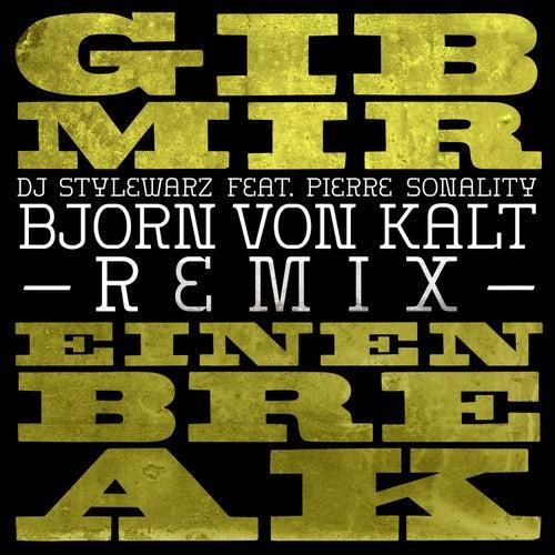Gib mir einen Break (feat. Pierre Sonality) [ Björn von Kalt Remix] by DJ Stylewarz