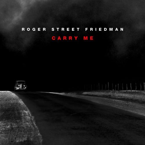 Carry Me by Roger Street Friedman