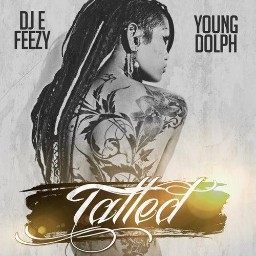 Tatted de DJ E-Feezy