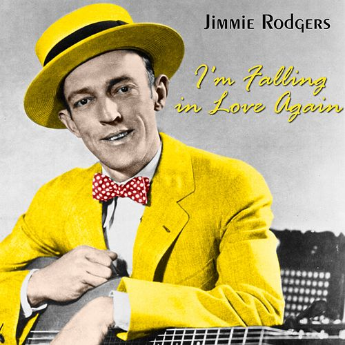 I'm Falling In Love Again by Jimmie Rodgers