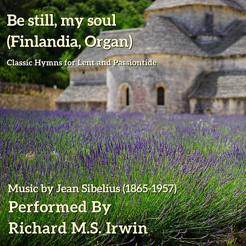 Be Still, My Soul (Finlandia, Organ) by Richard M.S. Irwin