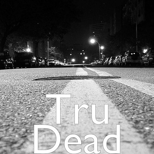 Dead by Tru