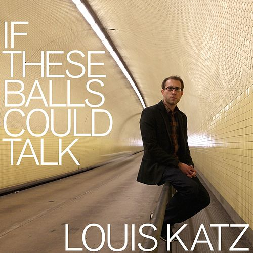 If These Balls Could Talk by Louis Katz