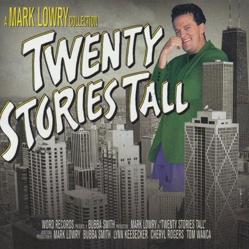 Twenty Stories Tall by Mark Lowry