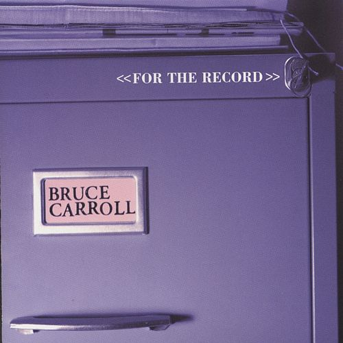 For The Record von Bruce Carroll