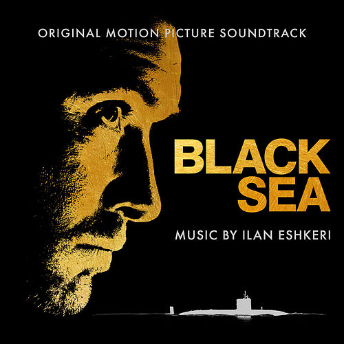 Black Sea (Original Motion Picture Soundtrack) de Ilan Eshkeri