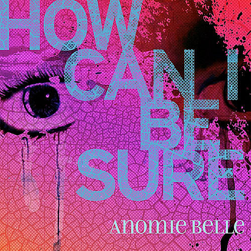 How Can I Be Sure de Anomie Belle