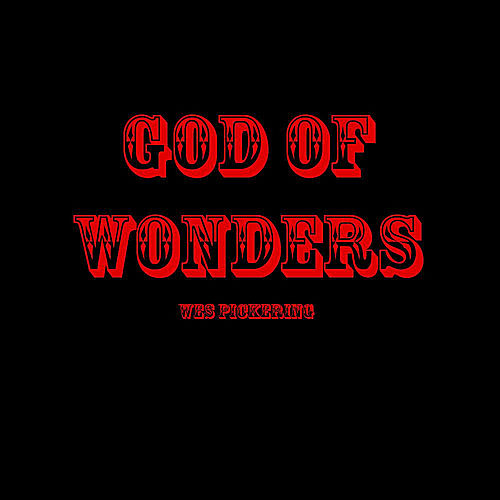 God of Wonders by Wes Pickering