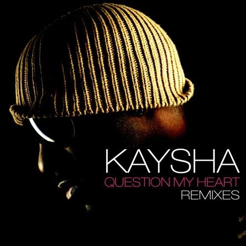 Question My Heart (Remixes) de Kaysha
