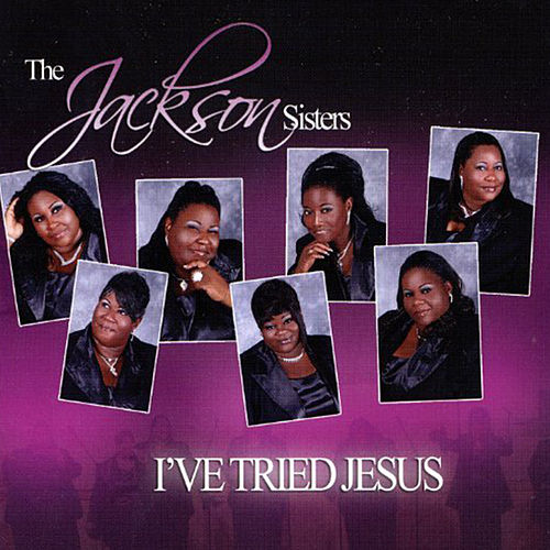 I've Tried Jesus by The Jackson Sisters