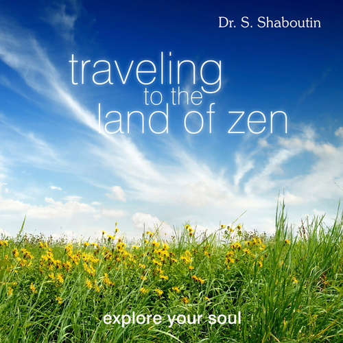 Traveling To The Land Of Zen - Explore Your Soul by Dr. Sergei Shaboutin