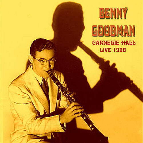 Live at the Carnegie Hall 1938 by Benny Goodman