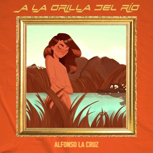 A la Orilla del Río by Alfonso La Cruz