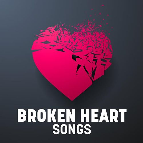 Broken Heart Songs by Various Artists