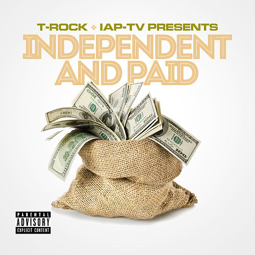 T-Rock & IAP-TV Presents Independent and Paid by T-Rock
