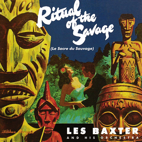 Ritual Of The Savage (Expanded Edition) de Les Baxter