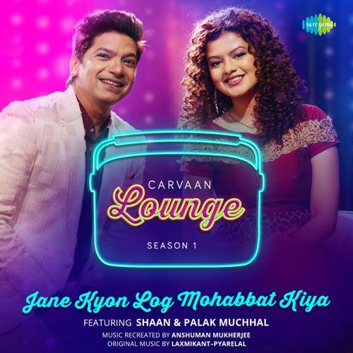 Jane Kyon Log Mohabbat Kiya (From 'Carvaan Lounge - Season 1') - Single by Shaan