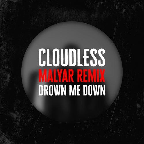 Drown Me Down (Malyar Remix) by Cloudless