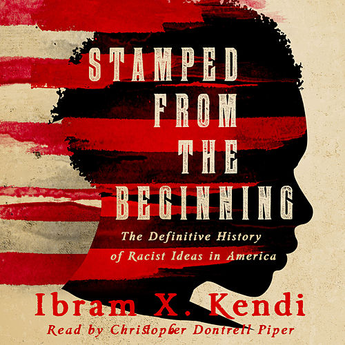 Stamped from the Beginning - The Definitive History of Racist Ideas in America (Unabridged) by Ibram X. Kendi