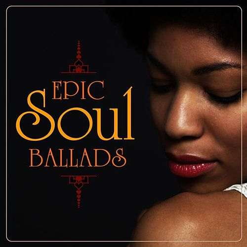 Epic Soul Ballads by Various Artists