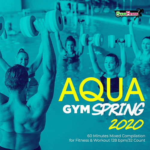 Aqua Gym Spring 2020: 60 Minutes Mixed Compilation for Fitness & Workout 128 bpm/32 Count von Super Fitness