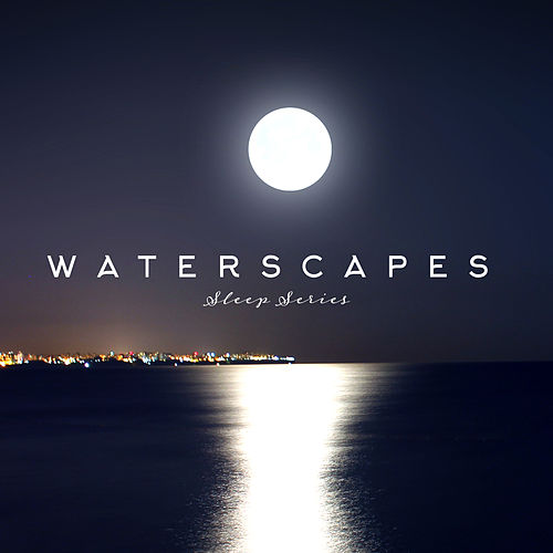 Waterscapes Sleep Series – Zen, Nature Sounds, Deep Relax & Good Sleep Music von Deep Sleep (2)