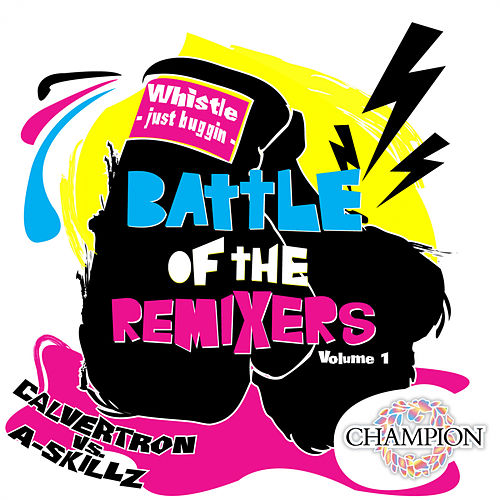 Battle of the Remixers, Vol. 1: Just Buggin' by Whistle