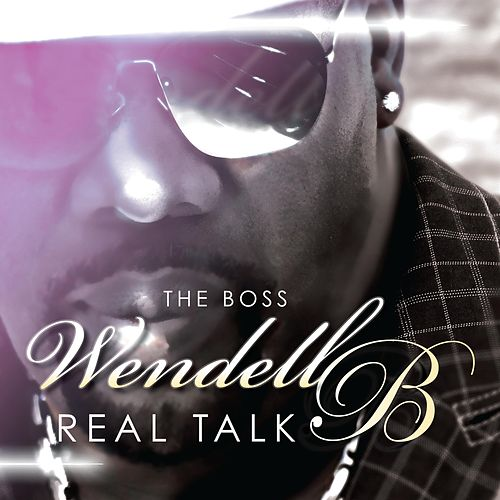 Real Talk by Wendell B