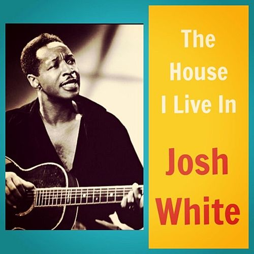 The House I Live In by Josh White