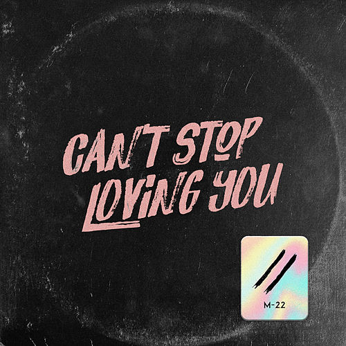 Can't Stop Loving You von M-22