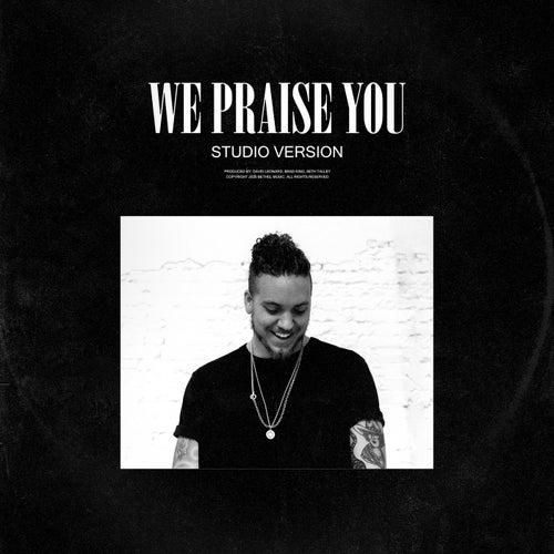 We Praise You (Studio Version) by Brandon Lake
