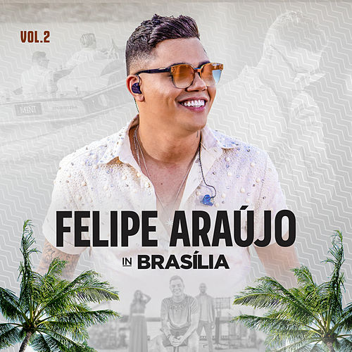 Felipe Araújo In Brasília (Ao Vivo / Vol.2) de Felipe Araújo