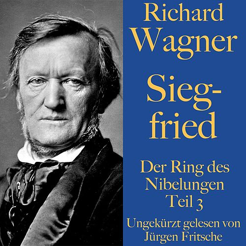 Richard Wagner: Siegfried (Der Ring des Nibelungen - Teil 3) by Richard Wagner