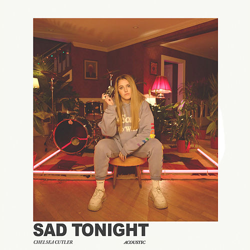 Sad Tonight (Acoustic) de Chelsea Cutler