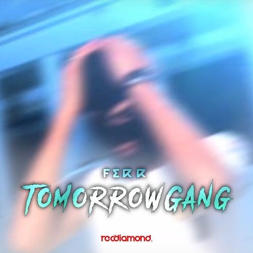 Tomorrow Gang von Ferr